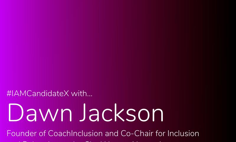#IAMCandidateX with Dawn Jackson – Coach Inclusion